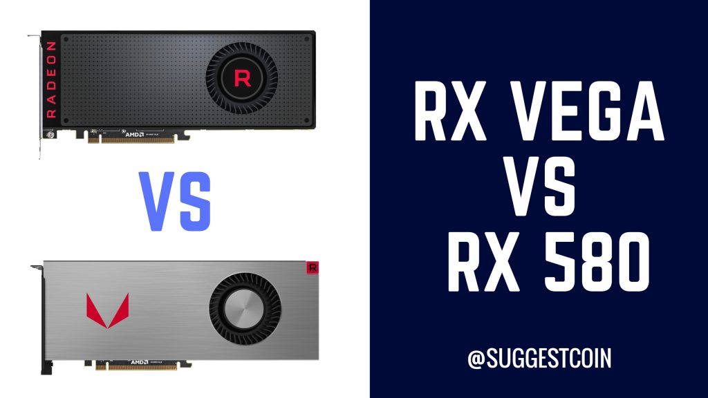RX Vega Vs RX 580 - Which One Should You Choose For Mining